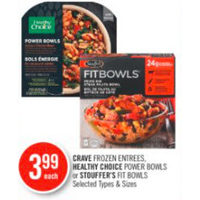 Crave Frozen Entrees, Healthy Choice Power Bowls or Stouffer's Fit Bowls