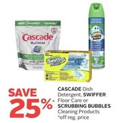 Cascade Dish Detergent, Swiffer Floor Care or Scrubbing Bubbles Cleaning Products - 25% off
